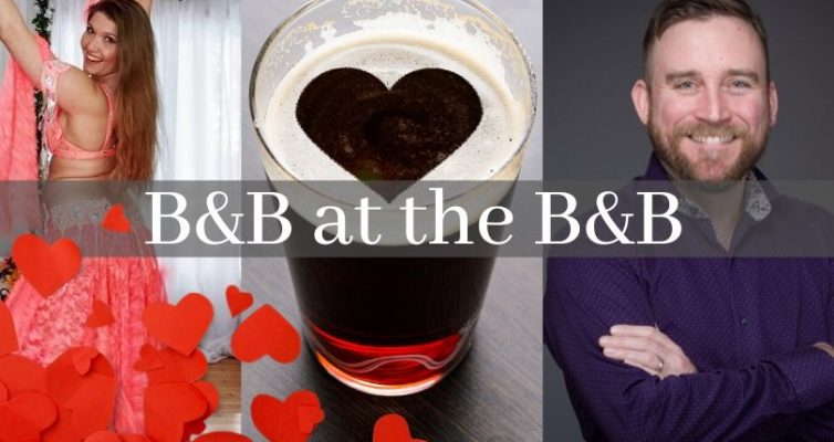 Celebrate Valentines with Beer & Belly Dance at the B&B!
